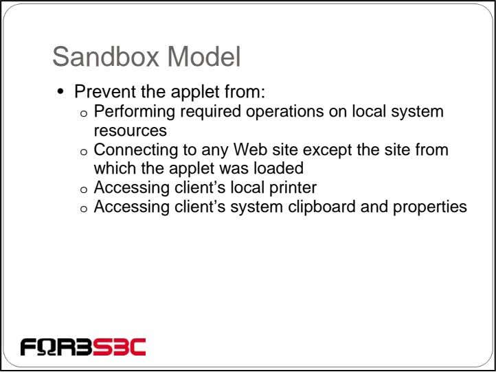 Sandbox Model • Prevent the applet from: o Performing required operations on local system resources