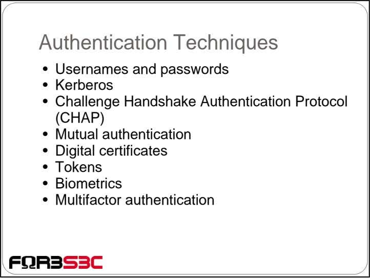 Authentication Techniques • Usernames and passwords • Kerberos • Challenge Handshake Authentication Protocol