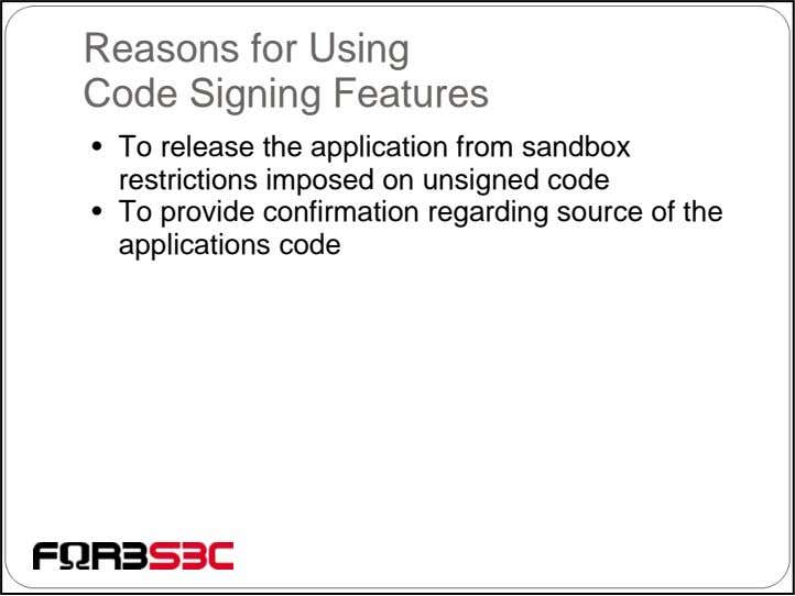 Reasons for Using Code Signing Features • To release the application from sandbox restrictions imposed