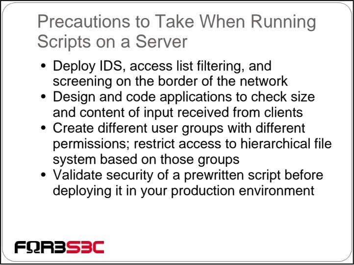 Precautions to Take When Running Scripts on a Server • Deploy IDS, access list filtering,