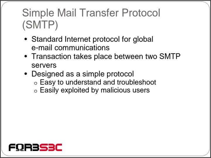 Simple Mail Transfer Protocol (SMTP) • Standard Internet protocol for global e-mail communications • Transaction