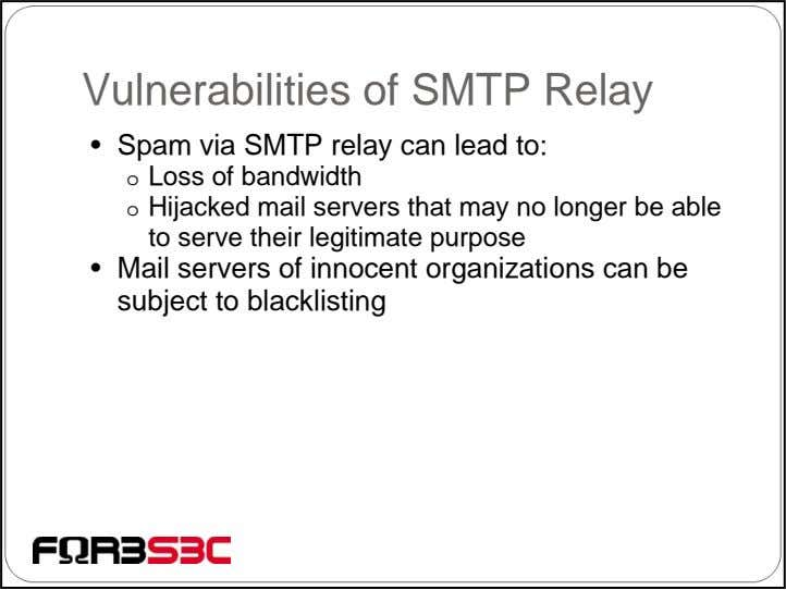 Vulnerabilities of SMTP Relay • Spam via SMTP relay can lead to: o Loss of
