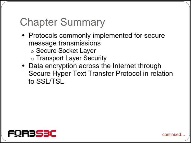 Chapter Summary • Protocols commonly implemented for secure message transmissions o Secure Socket Layer o