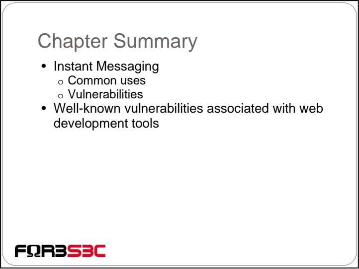 Chapter Summary • Instant Messaging o Common uses o Vulnerabilities • Well-known vulnerabilities associated with