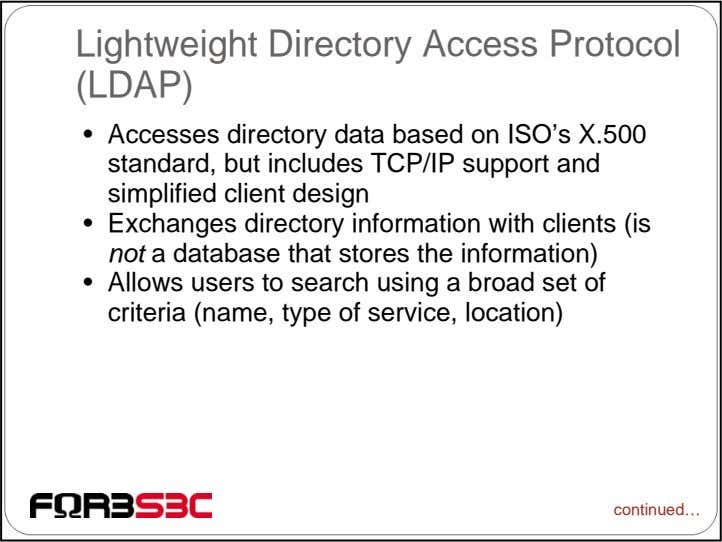 Lightweight Directory Access Protocol (LDAP) • Accesses directory data based on ISO's X.500 standard, but