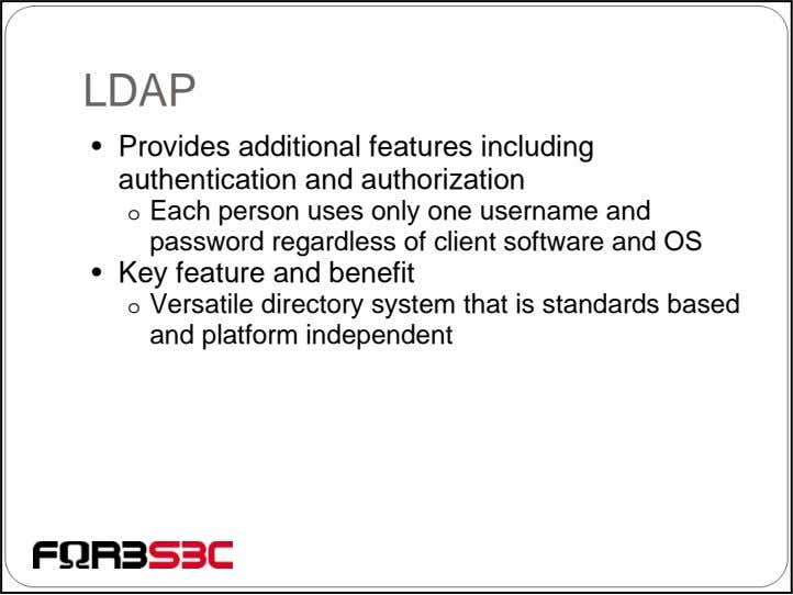 LDAP • Provides additional features including authentication and authorization o Each person uses only one