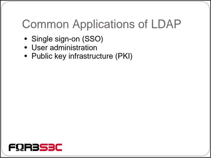Common Applications of LDAP • Single sign-on (SSO) • User administration • Public key infrastructure