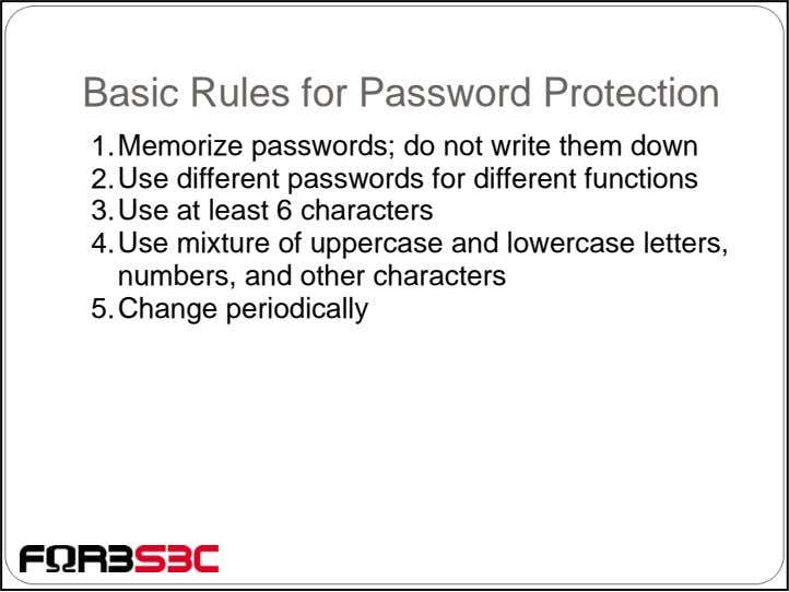 Basic Rules for Password Protection 1.Memorize passwords; do not write them down 2.Use different passwords