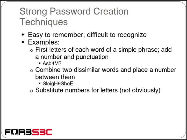 Strong Password Creation Techniques • Easy to remember; difficult to recognize • Examples: o First
