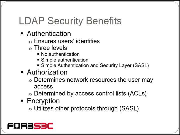 LDAP Security Benefits • Authentication o Ensures users' identities o Three levels No authentication Simple
