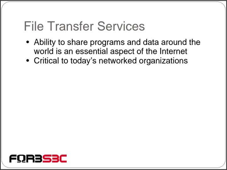 File Transfer Services • Ability to share programs and data around the world is an