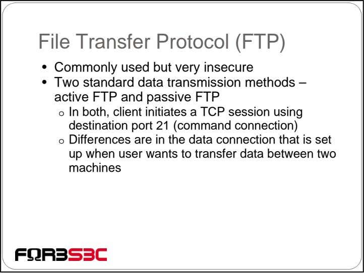 File Transfer Protocol (FTP) • Commonly used but very insecure • Two standard data transmission