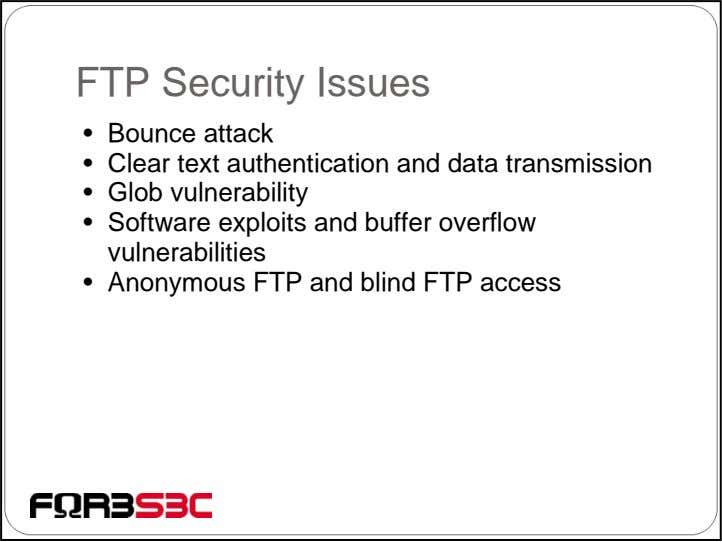 FTP Security Issues • Bounce attack • Clear text authentication and data transmission • Glob