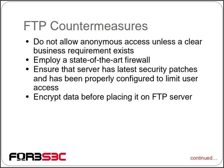 FTP Countermeasures • Do not allow anonymous access unless a clear business requirement exists •