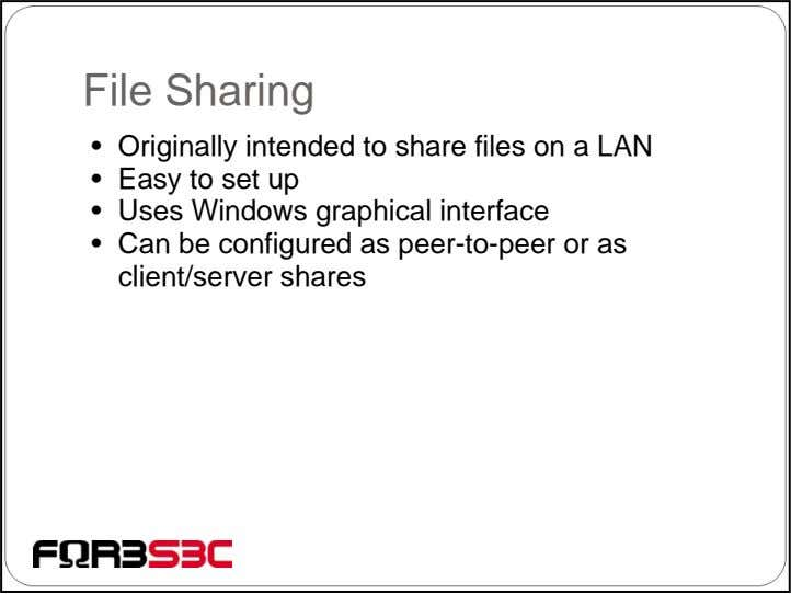 File Sharing • Originally intended to share files on a LAN • Easy to set