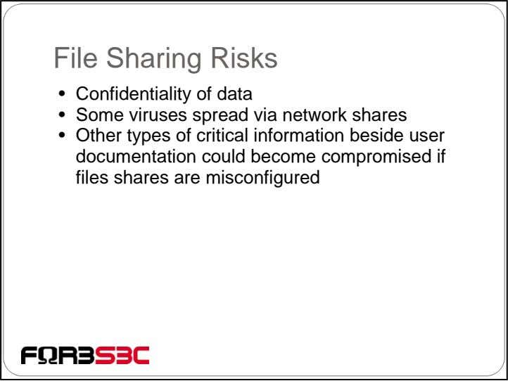 File Sharing Risks • Confidentiality of data • Some viruses spread via network shares •