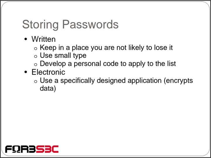Storing Passwords • Written o Keep in a place you are not likely to lose