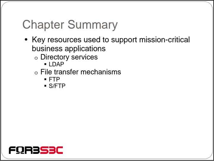 Chapter Summary • Key resources used to support mission-critical business applications o Directory services LDAP
