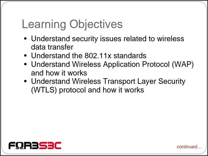 Learning Objectives • Understand security issues related to wireless data transfer • Understand the 802.11x