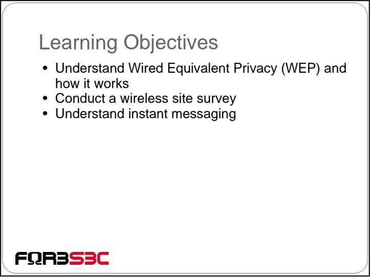 Learning Objectives • Understand Wired Equivalent Privacy (WEP) and how it works • Conduct a
