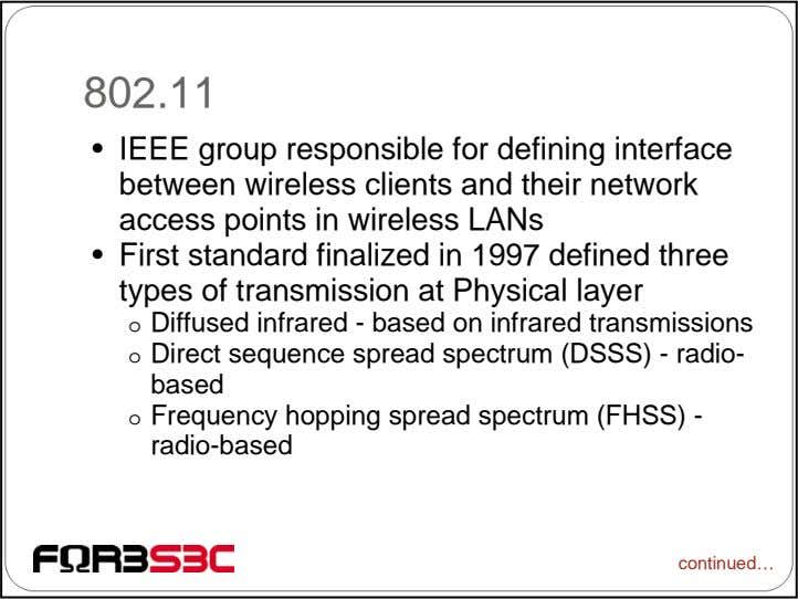 802.11 • IEEE group responsible for defining interface between wireless clients and their network access