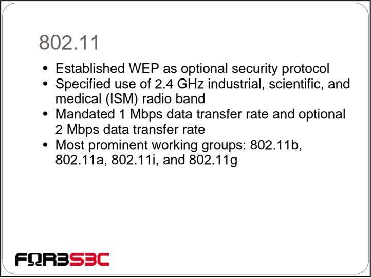 802.11 • Established WEP as optional security protocol • Specified use of 2.4 GHz industrial,