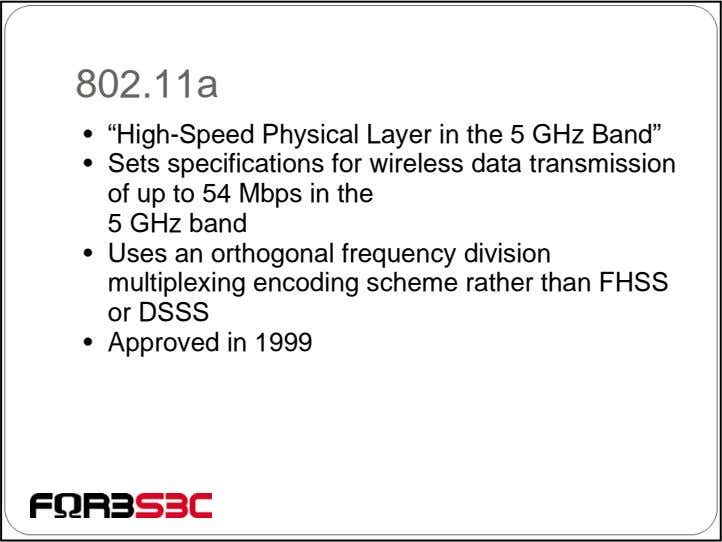 "802.11a • ""High-Speed Physical Layer in the 5 GHz Band"" • Sets specifications for wireless"