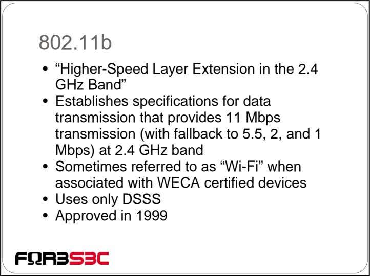 "802.11b • ""Higher-Speed Layer Extension in the 2.4 GHz Band"" • Establishes specifications for data"