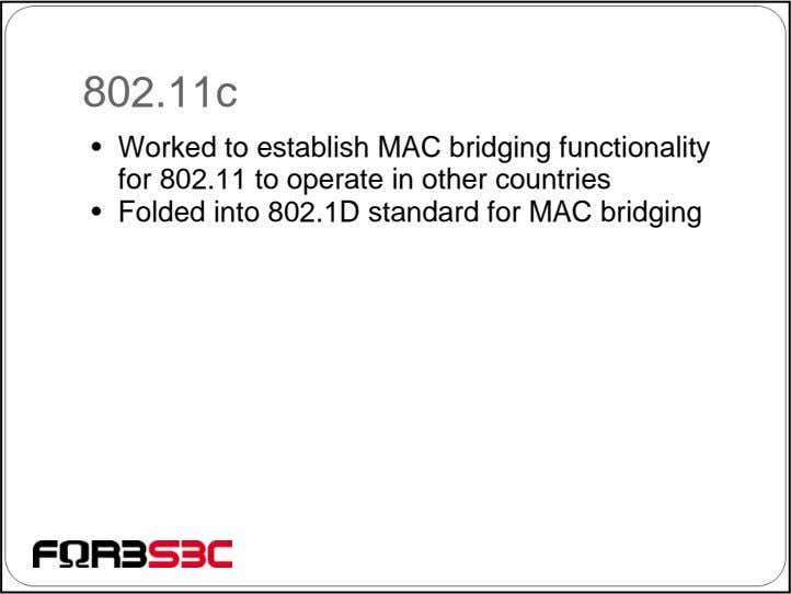802.11c • Worked to establish MAC bridging functionality for 802.11 to operate in other countries