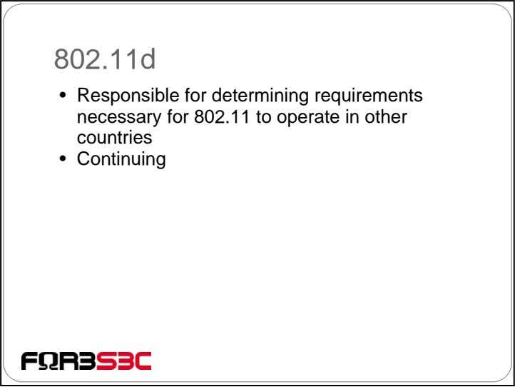 802.11d • Responsible for determining requirements necessary for 802.11 to operate in other countries •
