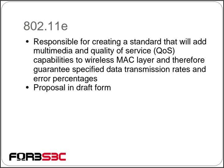 802.11e • Responsible for creating a standard that will add multimedia and quality of service