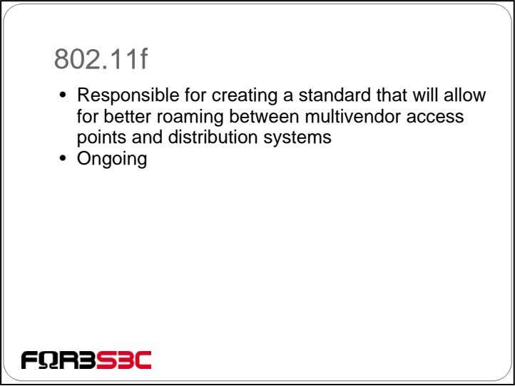 802.11f • Responsible for creating a standard that will allow for better roaming between multivendor