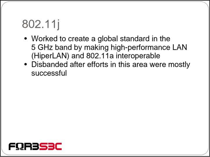 802.11j • Worked to create a global standard in the 5 GHz band by making