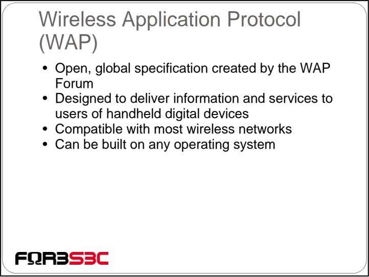 Wireless Application Protocol (WAP) • Open, global specification created by the WAP Forum • Designed