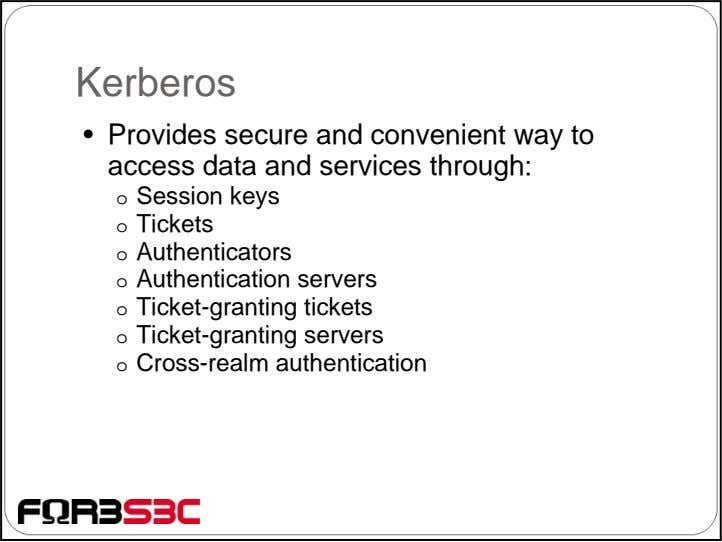Kerberos • Provides secure and convenient way to access data and services through: o Session