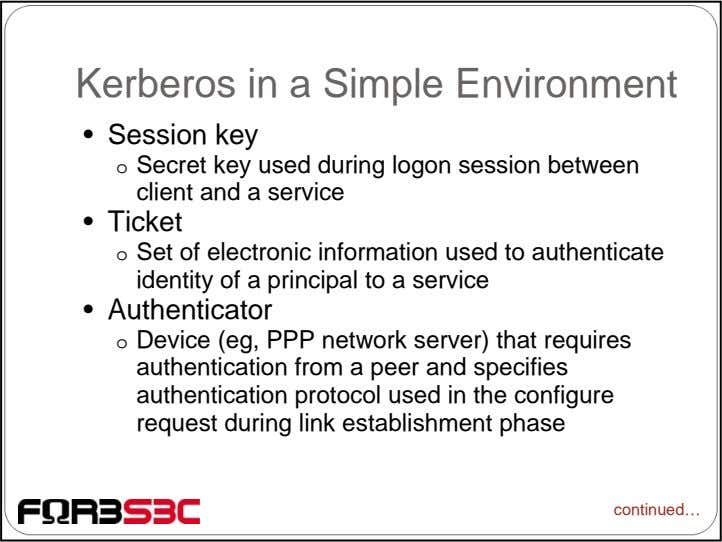 Kerberos in a Simple Environment • Session key o Secret key used during logon session