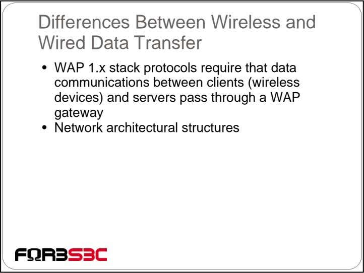 Differences Between Wireless and Wired Data Transfer • WAP 1.x stack protocols require that data