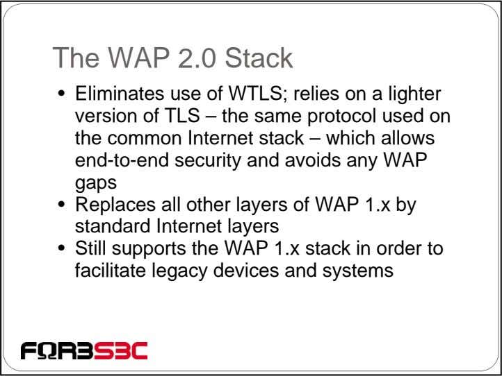 The WAP 2.0 Stack • Eliminates use of WTLS; relies on a lighter version of