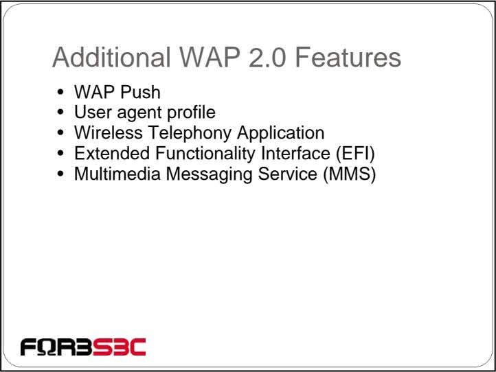 Additional WAP 2.0 Features • WAP Push • User agent profile • Wireless Telephony Application