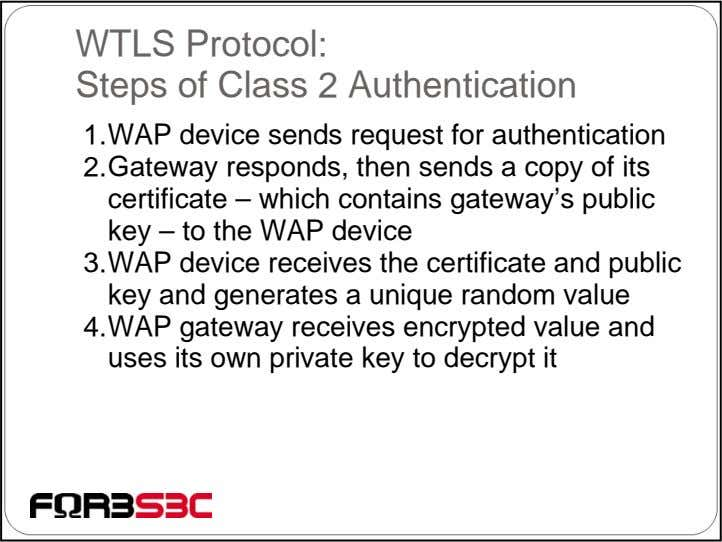 WTLS Protocol: Steps of Class 2 Authentication 1.WAP device sends request for authentication 2.Gateway responds,