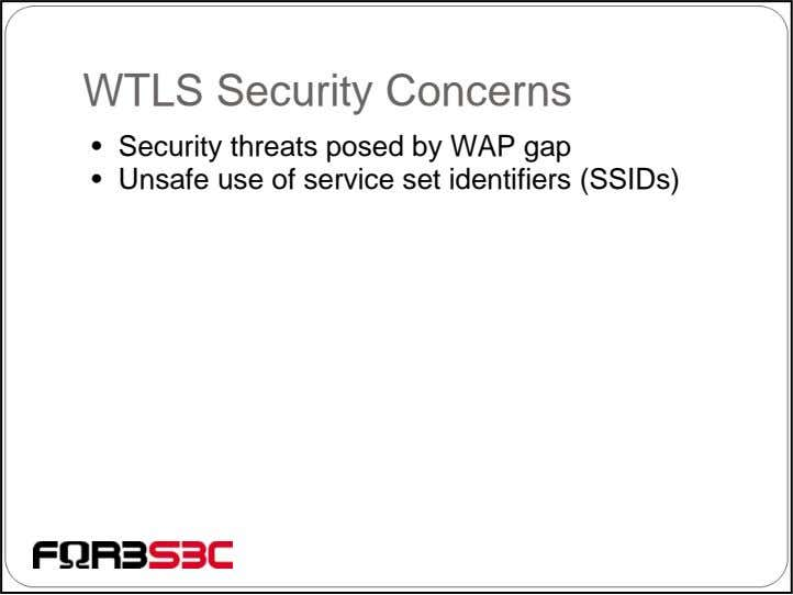 WTLS Security Concerns • Security threats posed by WAP gap • Unsafe use of service