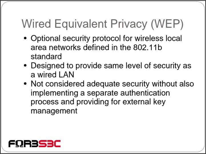 Wired Equivalent Privacy (WEP) • Optional security protocol for wireless local area networks defined in