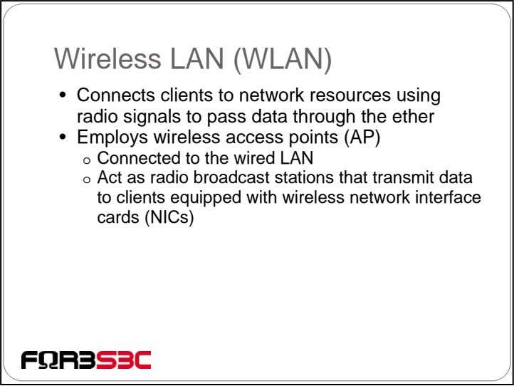 Wireless LAN (WLAN) • Connects clients to network resources using radio signals to pass data