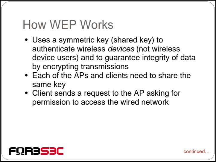How WEP Works • Uses a symmetric key (shared key) to authenticate wireless devices (not