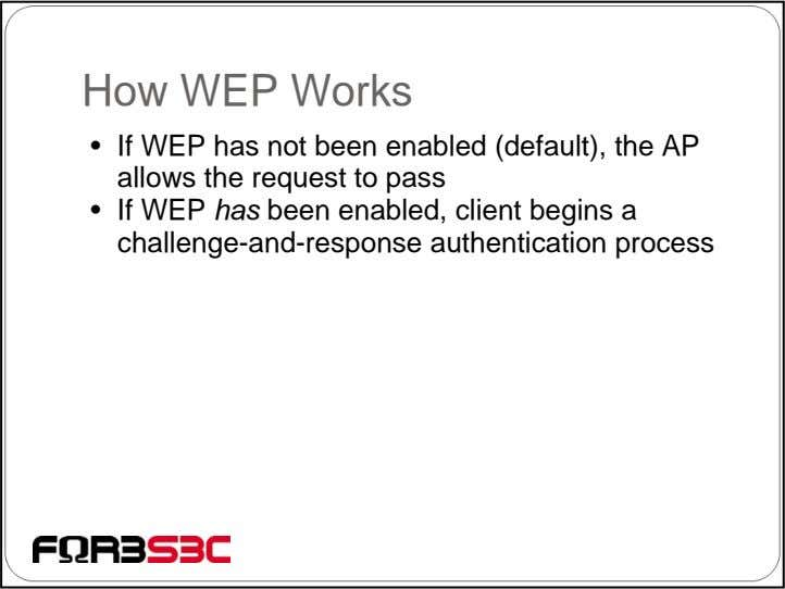 How WEP Works • If WEP has not been enabled (default), the AP allows the