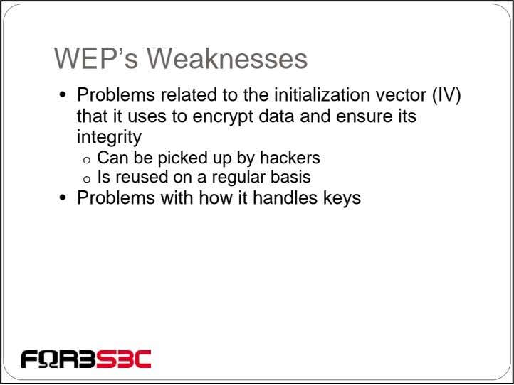 WEP's Weaknesses • Problems related to the initialization vector (IV) that it uses to encrypt
