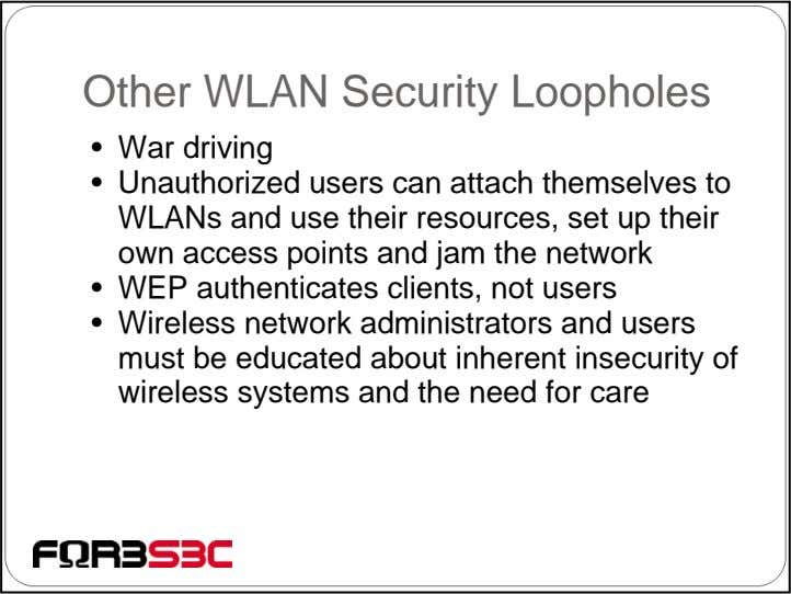 Other WLAN Security Loopholes • War driving • Unauthorized users can attach themselves to WLANs