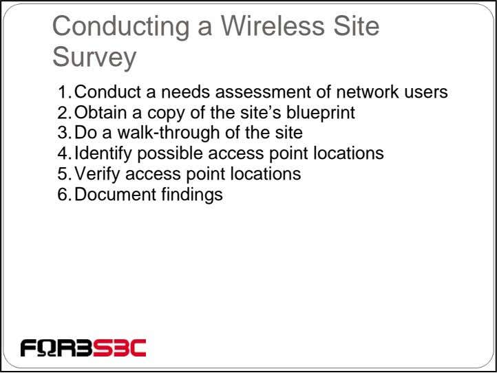 Conducting a Wireless Site Survey 1.Conduct a needs assessment of network users 2.Obtain a copy