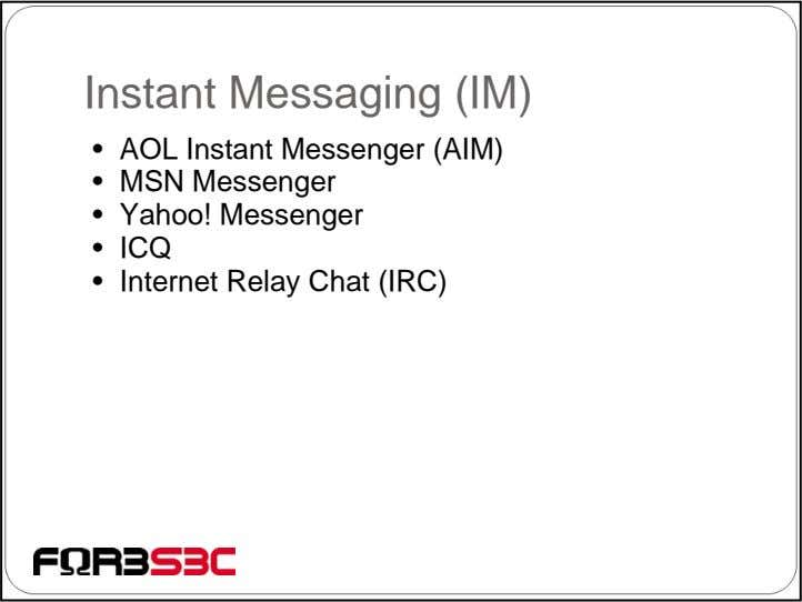 Instant Messaging (IM) • AOL Instant Messenger (AIM) • MSN Messenger • Yahoo! Messenger •