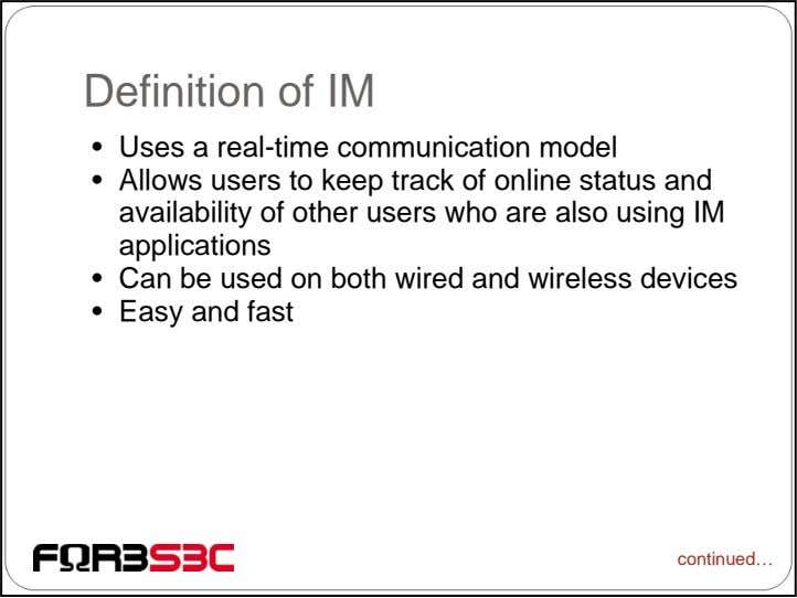 Definition of IM • Uses a real-time communication model • Allows users to keep track